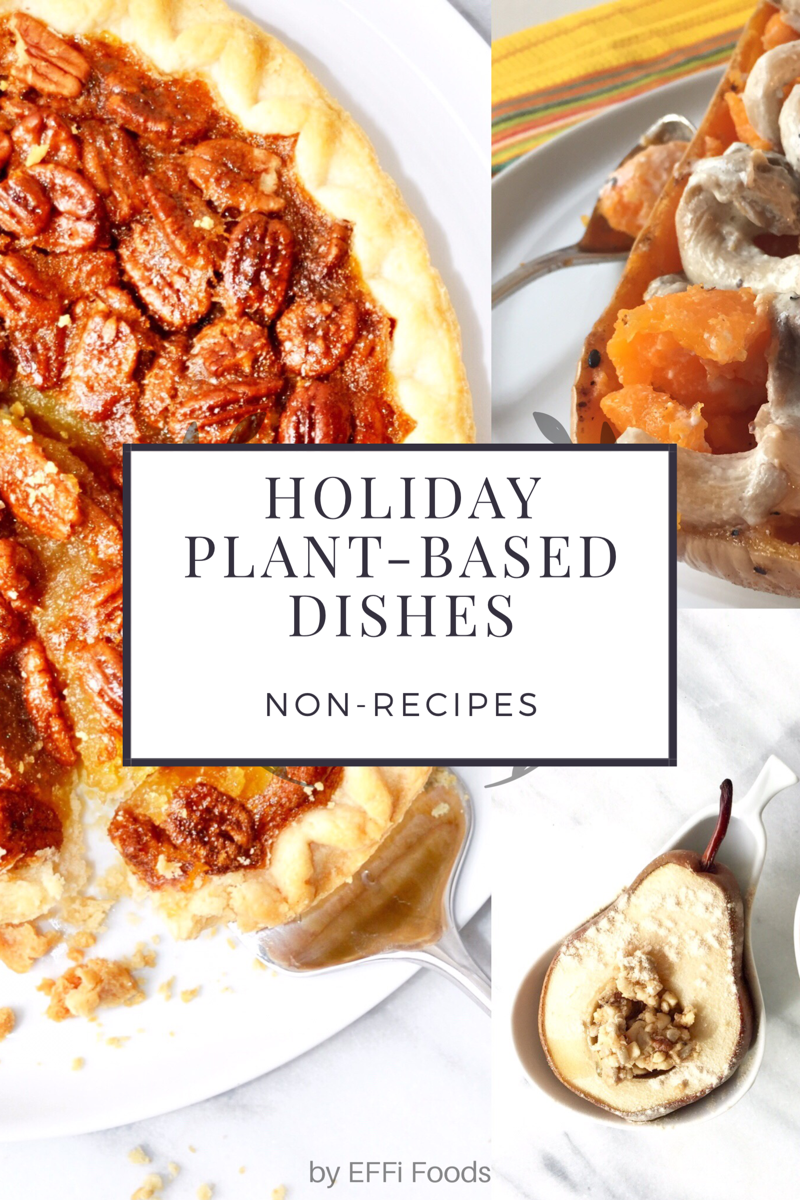 Holiday Plant-Based Dishes (Non-Recipes)